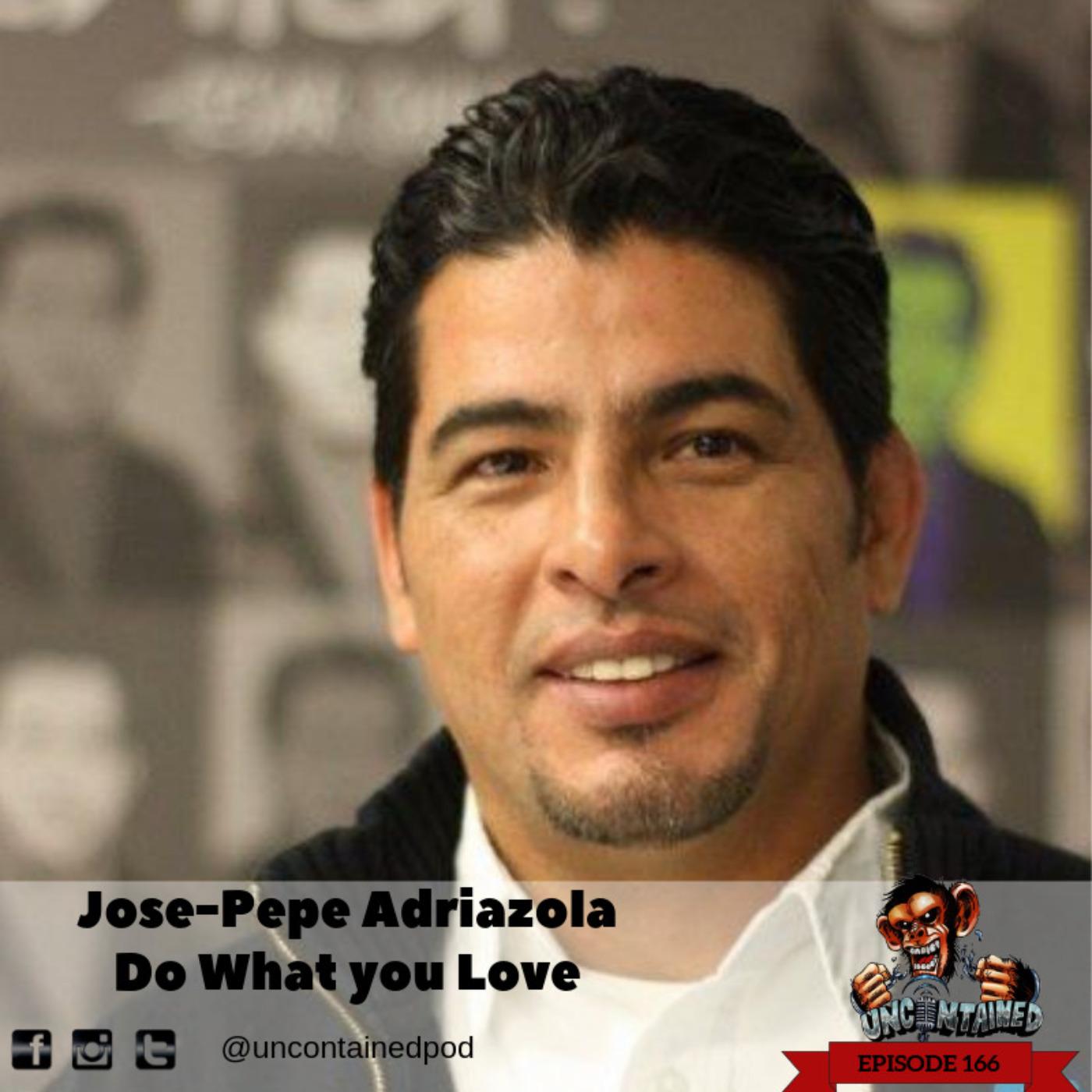 Episode 166: Jose-Pepe Adriazola - Do What You Love