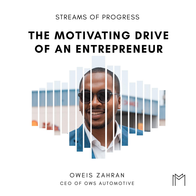 Ep032 - Oweis Zahran, The Motivating Drive of an Entrepreneur