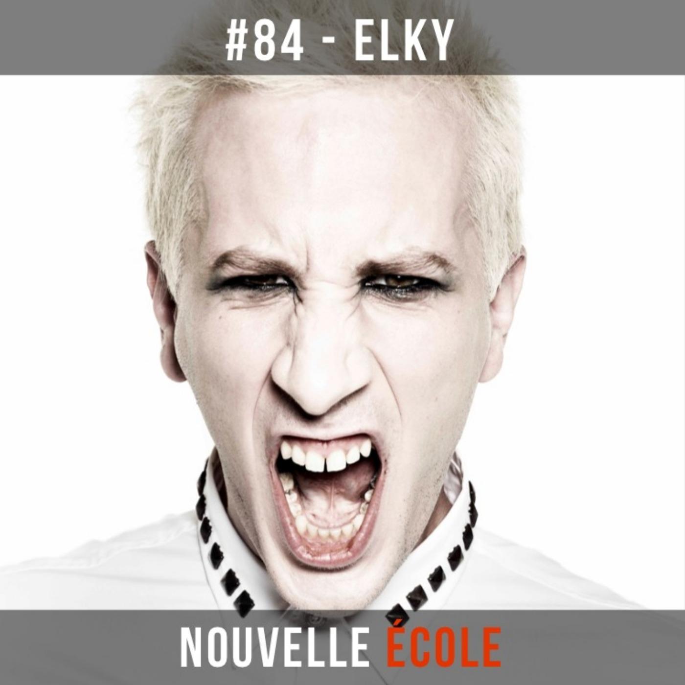 #84 - ElkY : Pas peur de prendre des risques