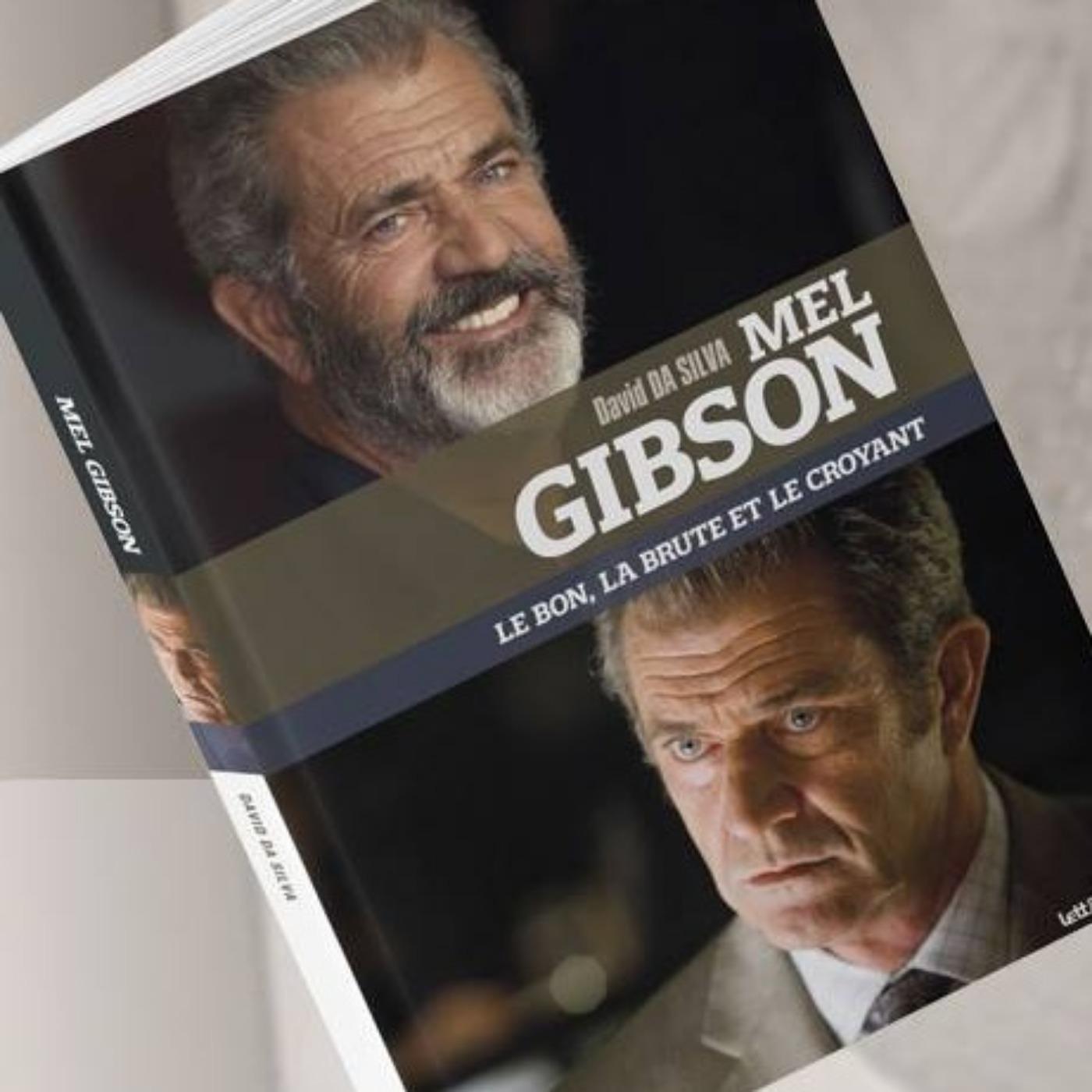 MEL GIBSON LE BON, LA BRUTE ET LE CROYANT