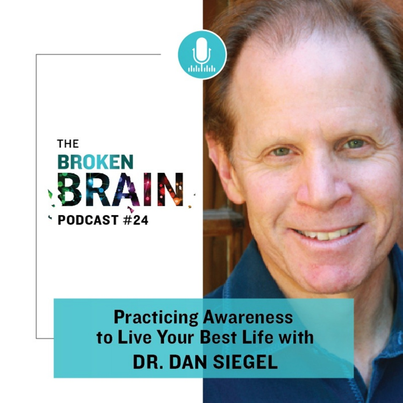 #24: Practicing Awareness to Live Your Best Life with Dr. Dan Siegel