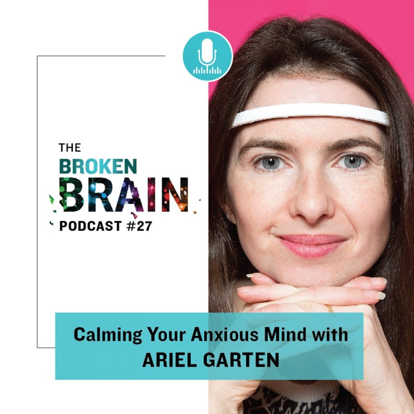 #27: Calming Your Anxious Mind with Ariel Garten