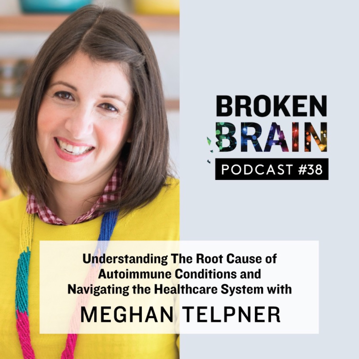 #38: Understanding The Root Cause of Autoimmune Conditions and Navigating the Healthcare System with Meghan Telpner