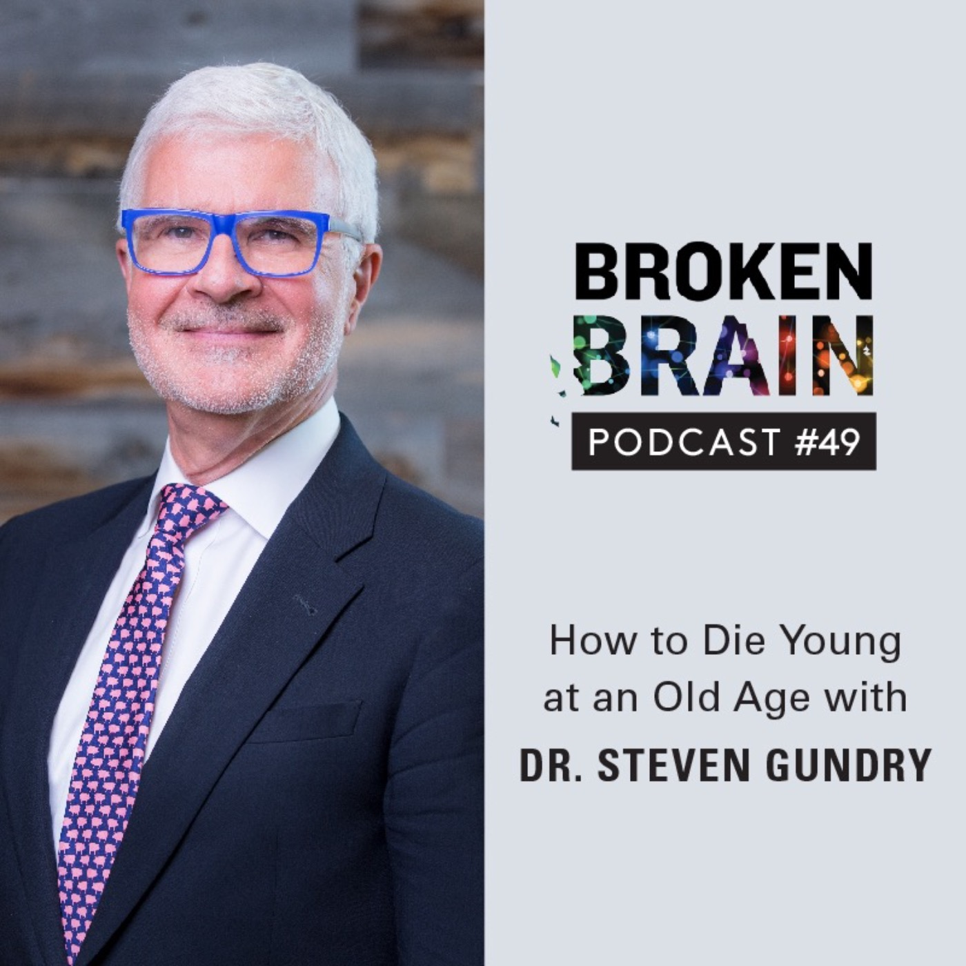 #49: How to Die Young at an Old Age with Dr. Steven Gundry