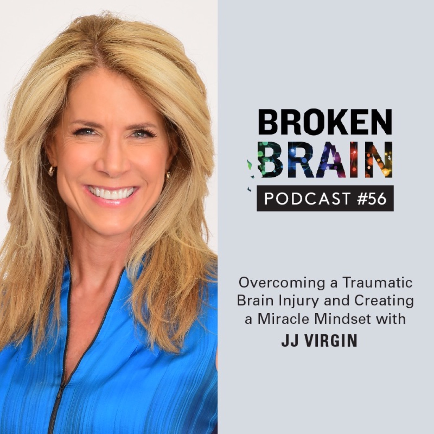 #56: Overcoming a Traumatic Brain Injury and Creating a Miracle Mindset with JJ Virgin