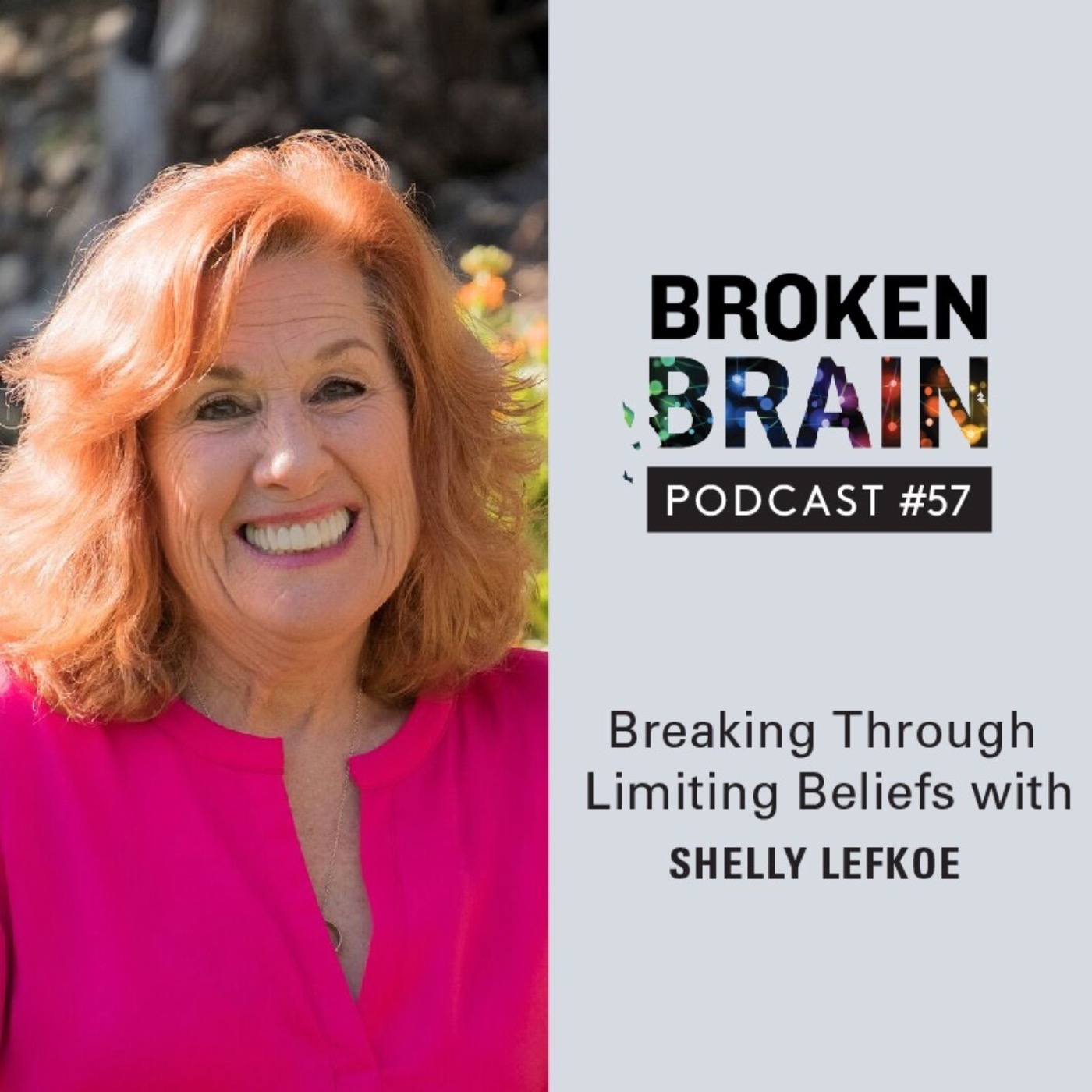 #57: Breaking Through Limiting Beliefs with Shelly Lefkoe