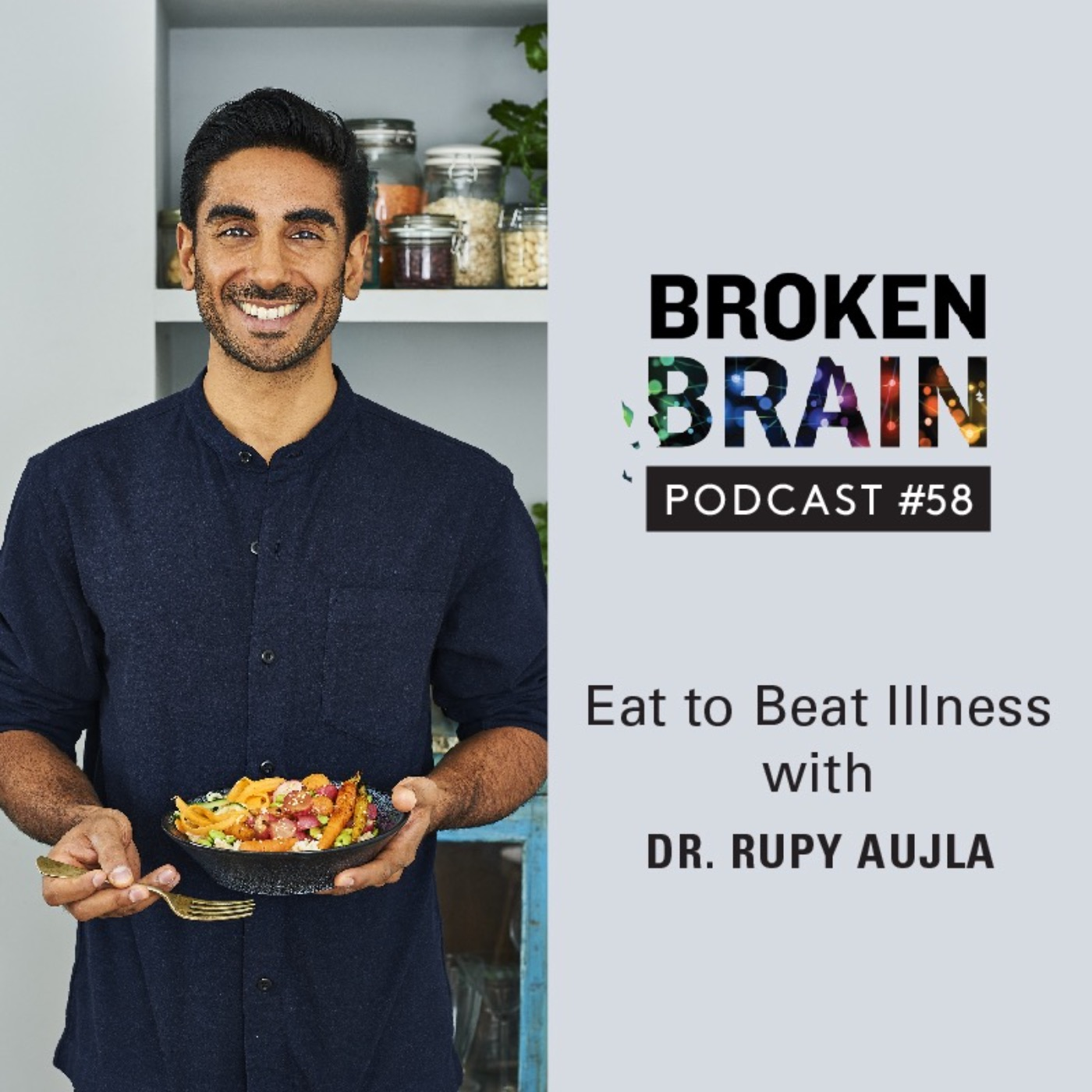 #58: Eat to Beat Illness with Dr. Rupy Aujla