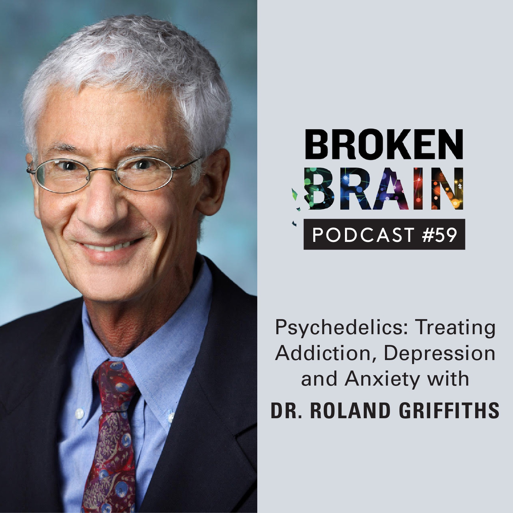 #59: Psychedelics: Treating Addiction, Depression and Anxiety with Dr. Roland Griffiths
