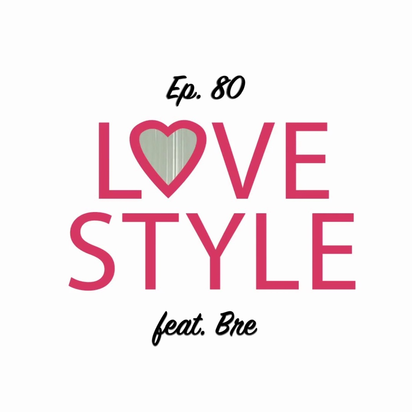 Ep. 80 - Love Style (feat. Bre of the Mama Meets World Podcast)