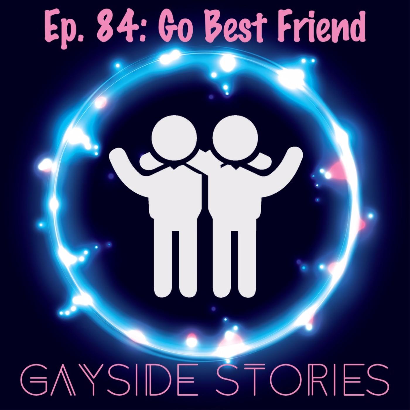 Ep. 84 - Go Best Friend (feat. TheSuburbanThug)