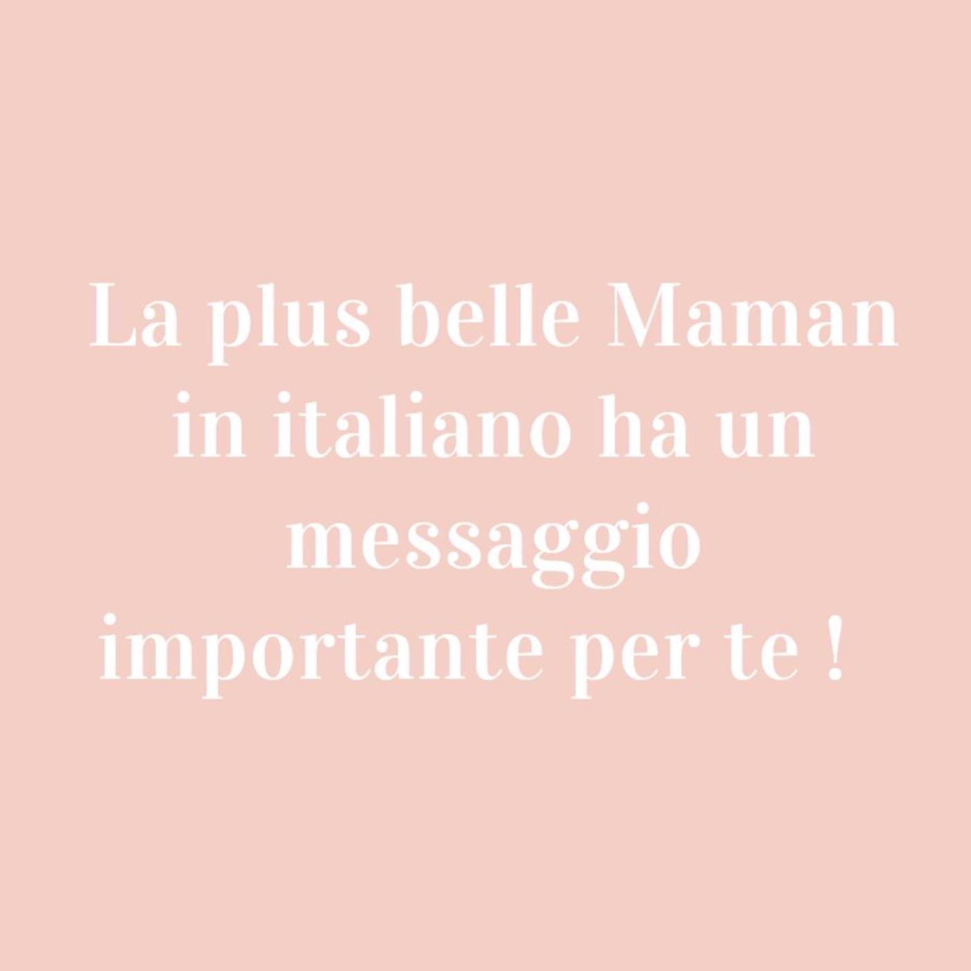 🇮🇹La plus belle Maman in italiano ha un messaggio per te !