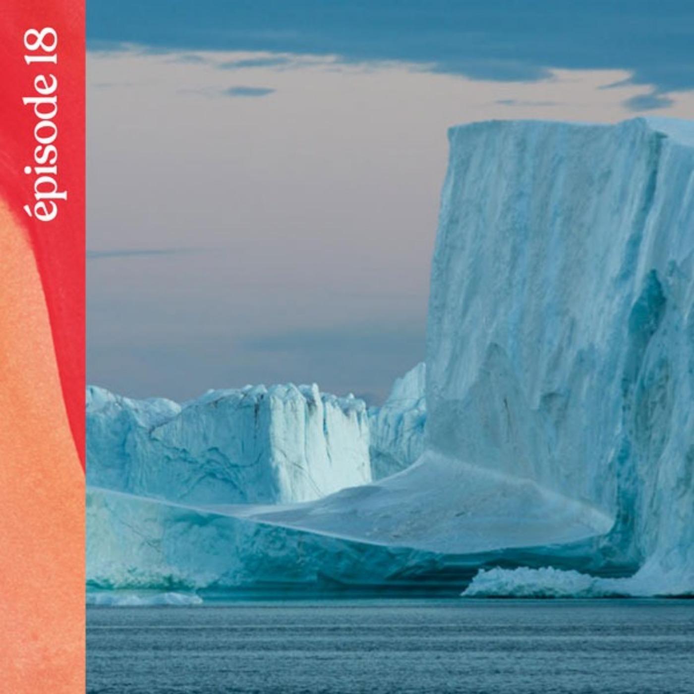 #18 — La silhouette des icebergs, avec Aurélie Calmet