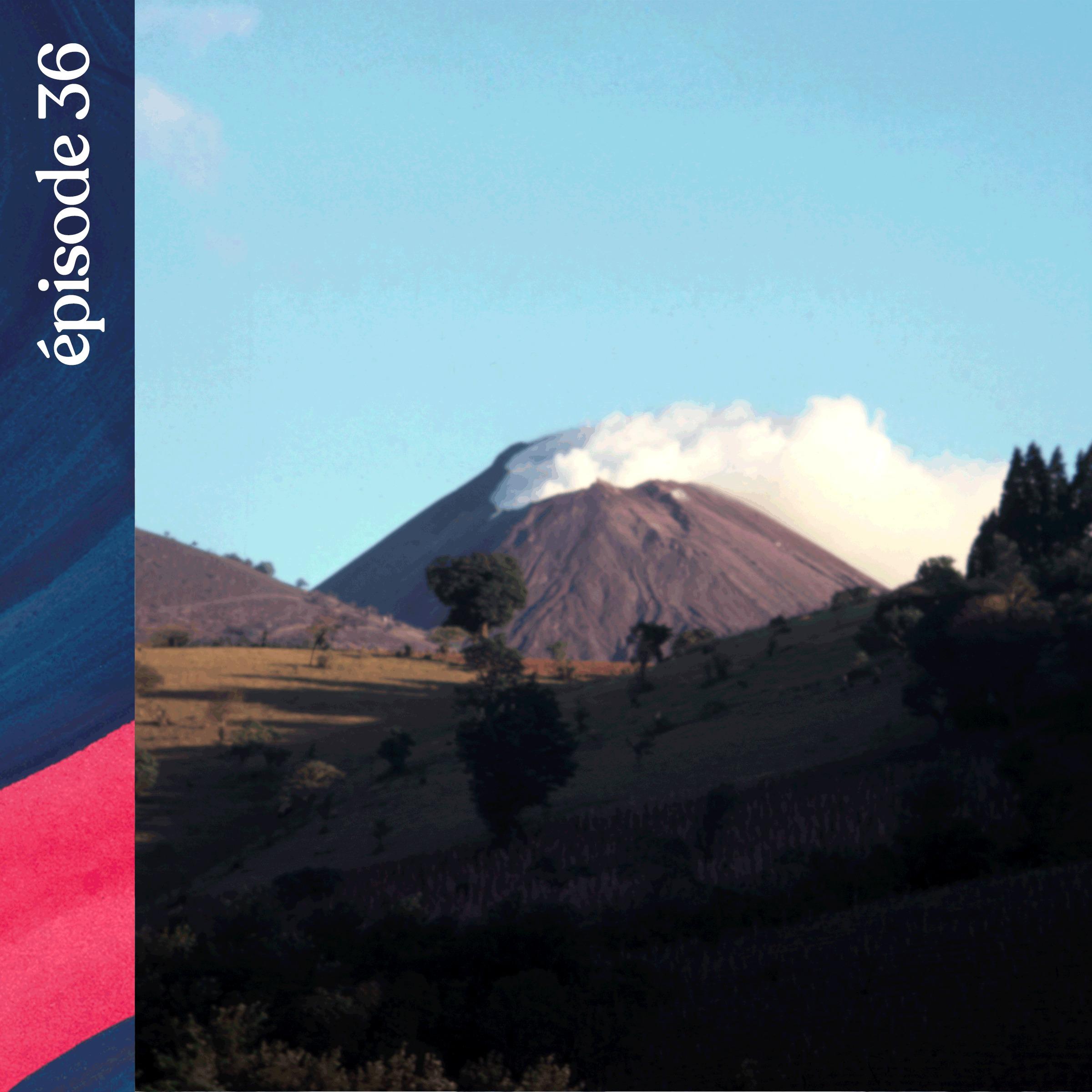 #36 — La colère des volcans du Guatemala, avec Jacques-Marie Bardintzeff