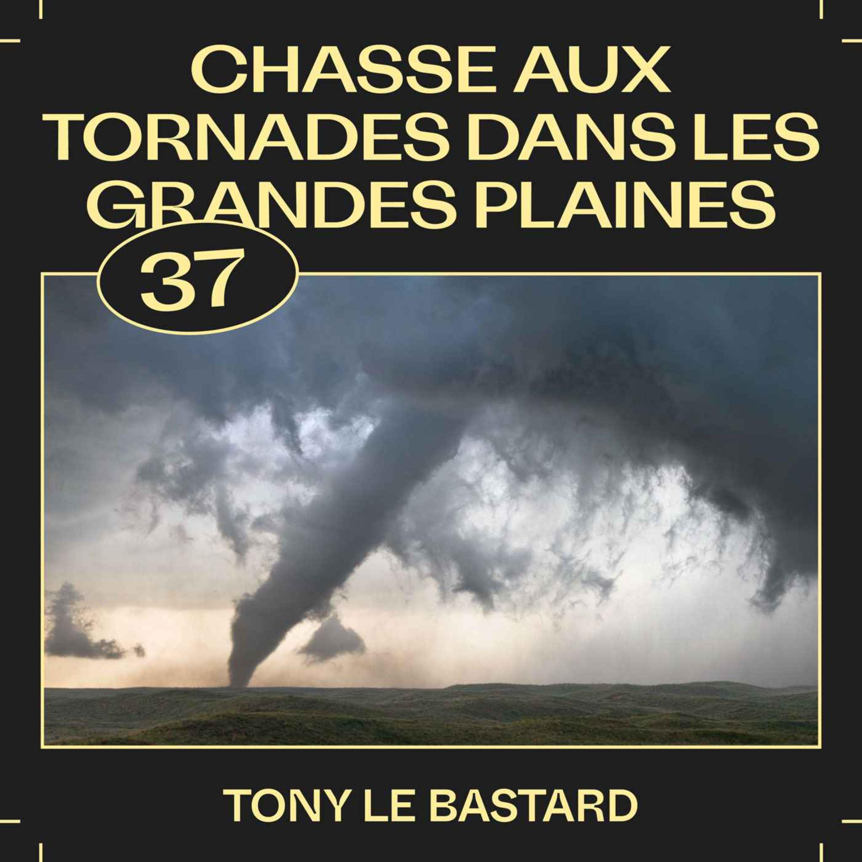 #37 — Chasse aux tornades dans les Grandes Plaines, avec Tony Le Bastard
