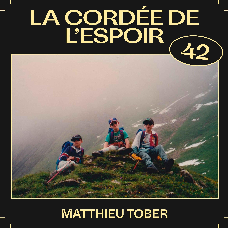 #42 —La cordée de l'espoir, avec Matthieu Tober