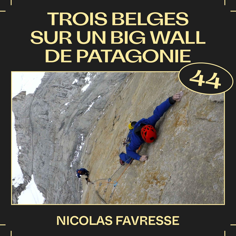 #44 — Trois belges sur un big wall de Patagonie, avec Nicolas Favresse