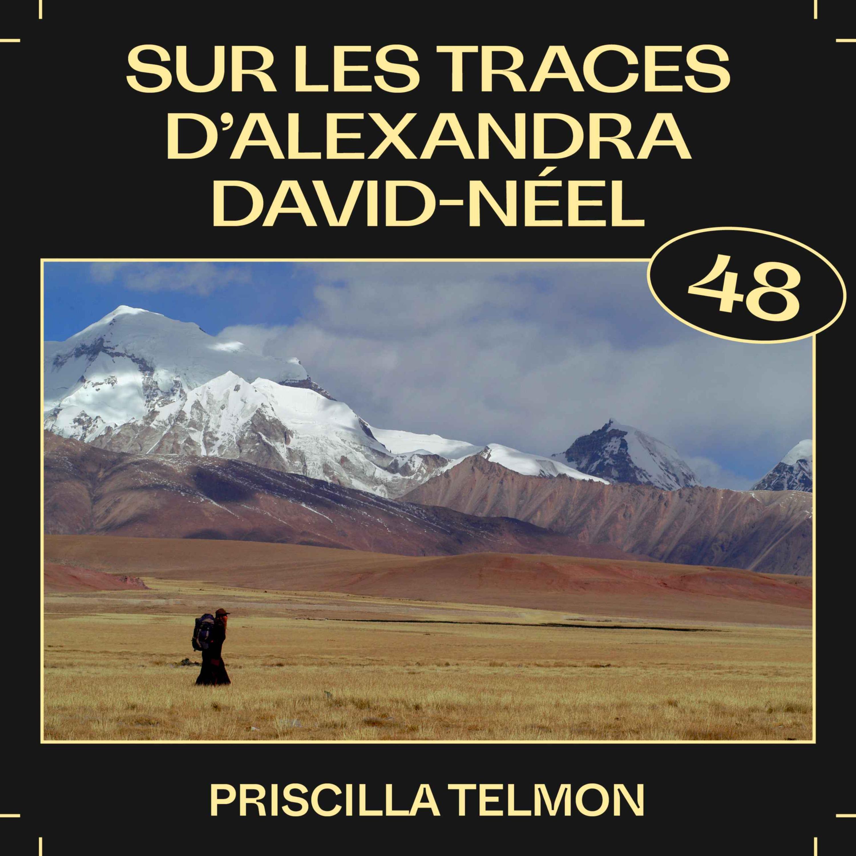 #48 — Sur les traces d'Alexandra David-Néel, avec Priscilla Telmon