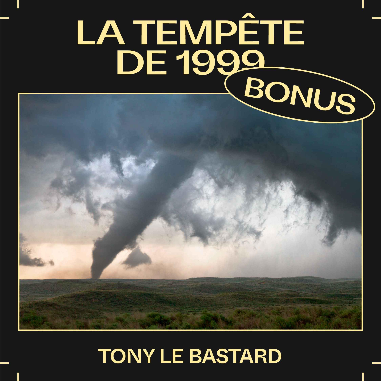 Bonus EP37 — La tempête de 1999, avec Tony le Bastard