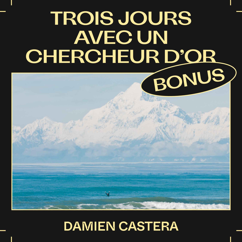 Bonus EP38 — Trois jours avec un chercheur d'or, avec Damien Castera