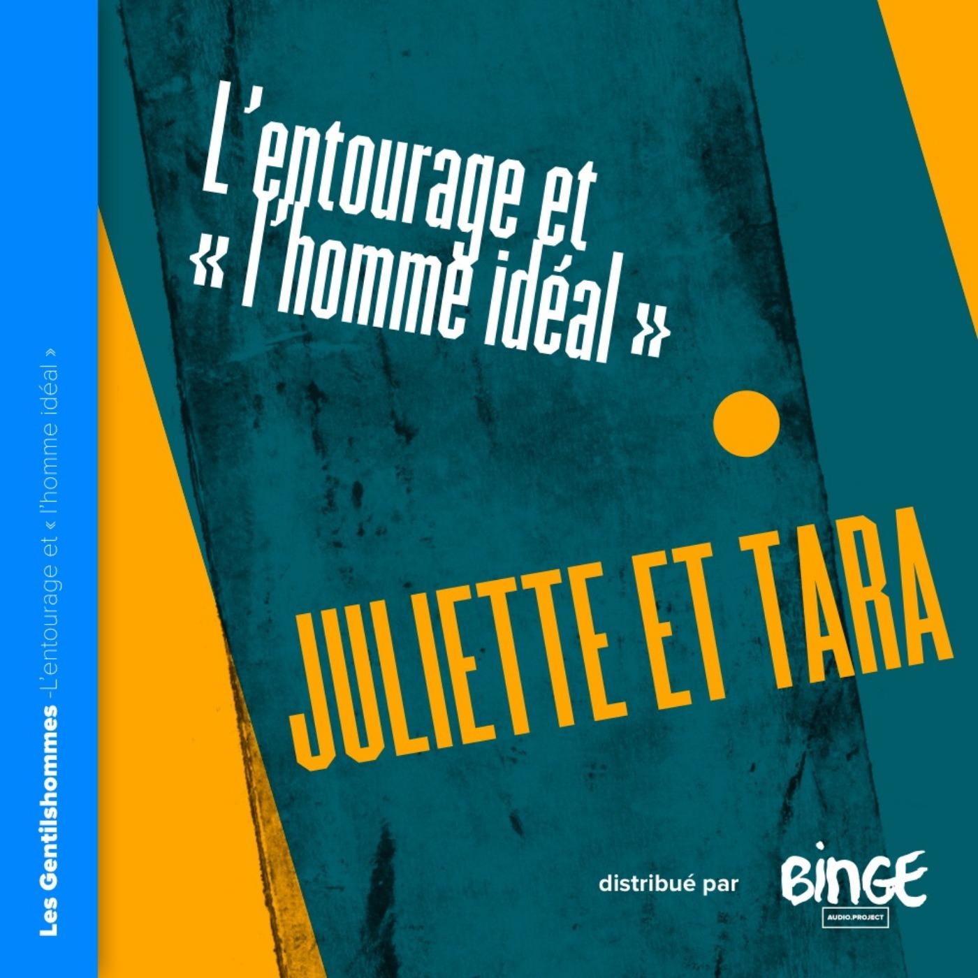 Juliette et Tara - L'entourage & «l'homme idéal»