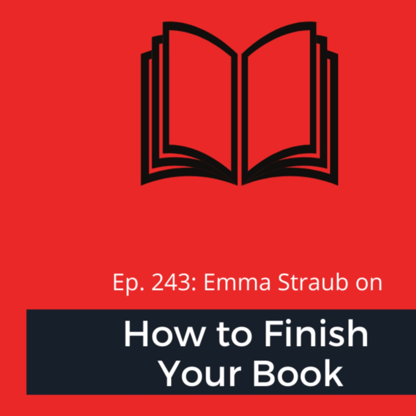 Ep. 243: Emma Straub on How to Finish Your Book
