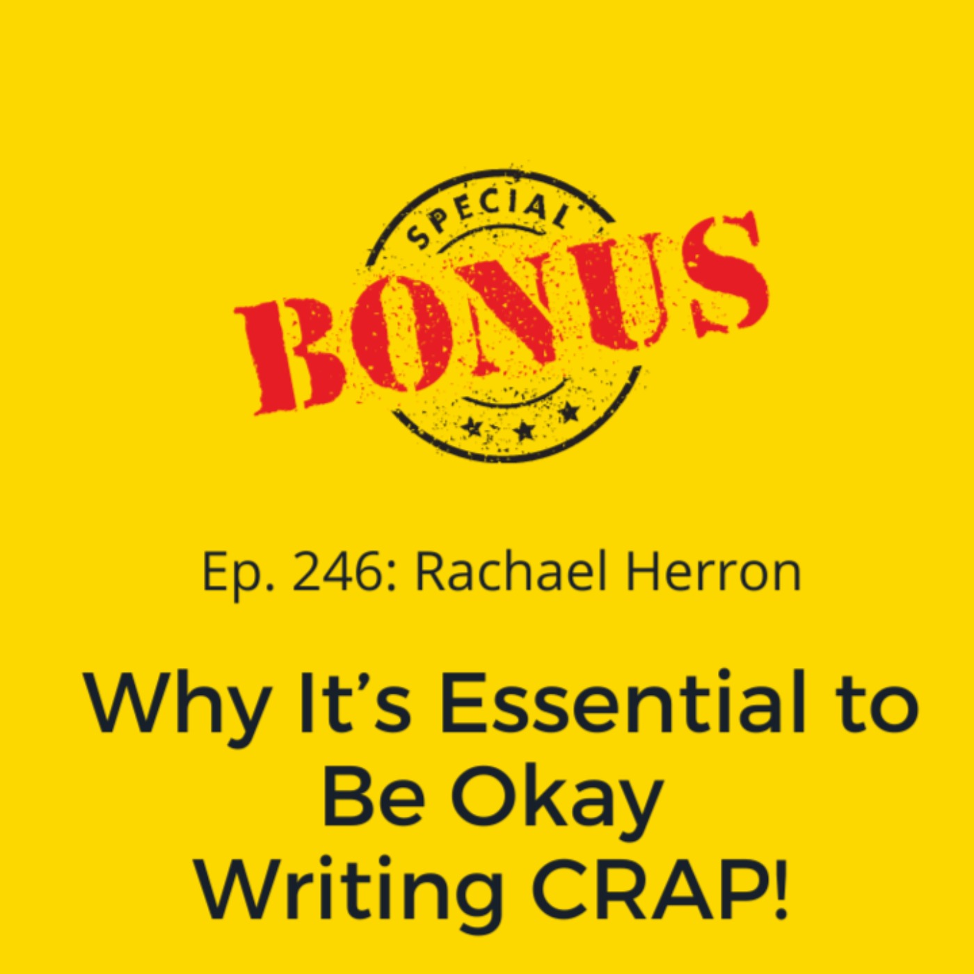Ep. 246: Why It's Essential to Be Okay with Writing CRAP!