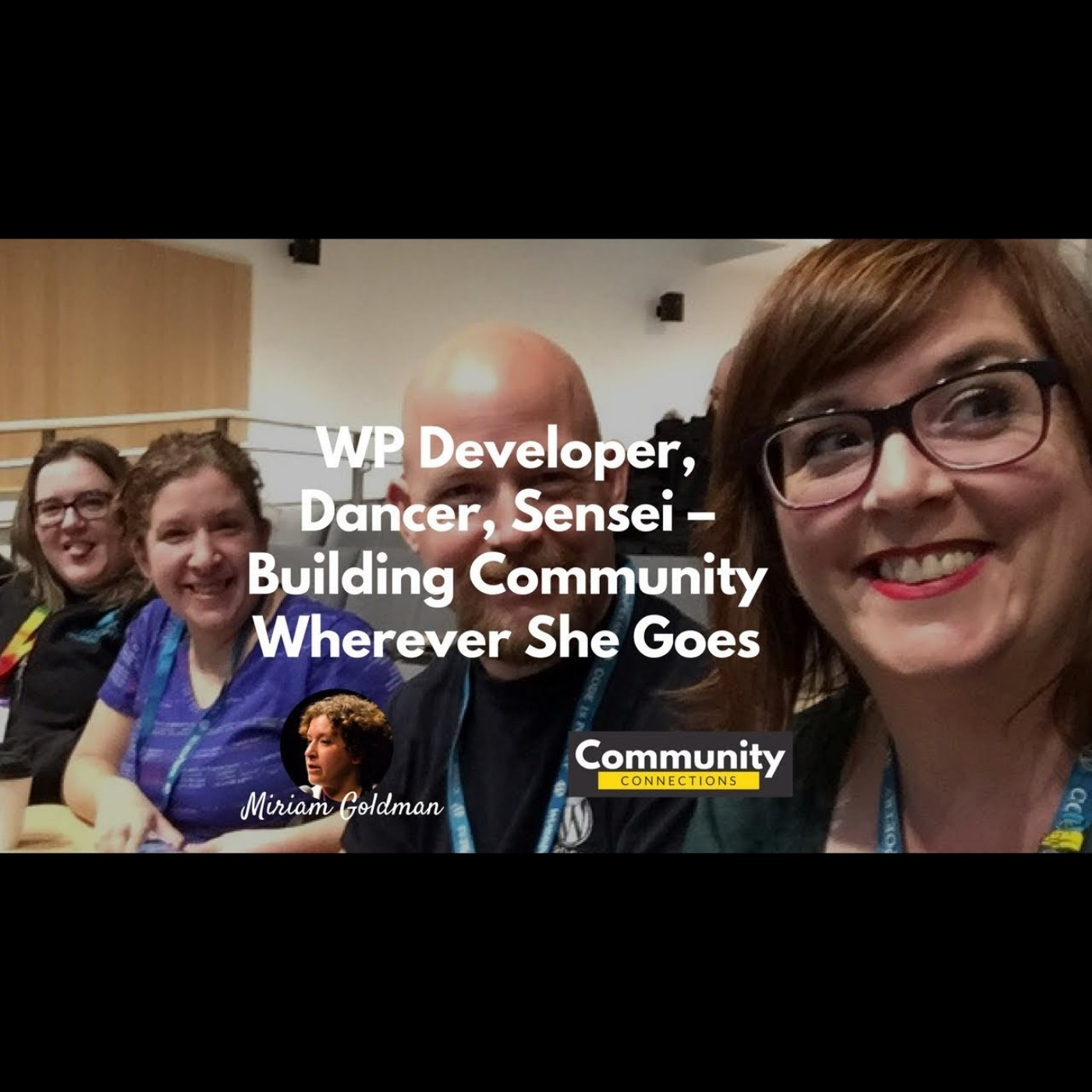 EP12 – Miriam Goldman: WP Developer, Dancer, Sensei – Building Community Wherever She Goes – Community Connections
