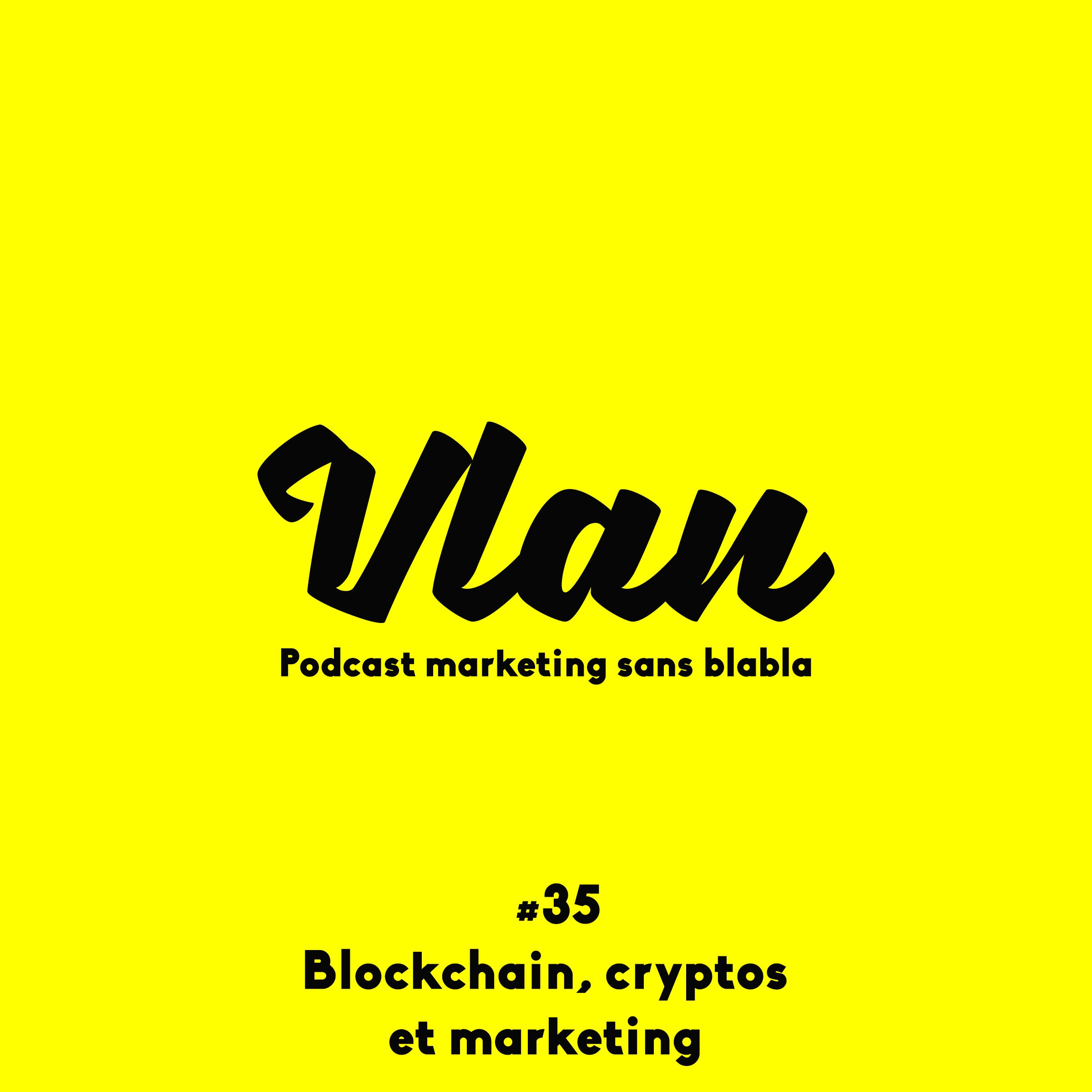 Vlan #35 L'impact de la Blockchain et des crypto monnaies sur le marketing