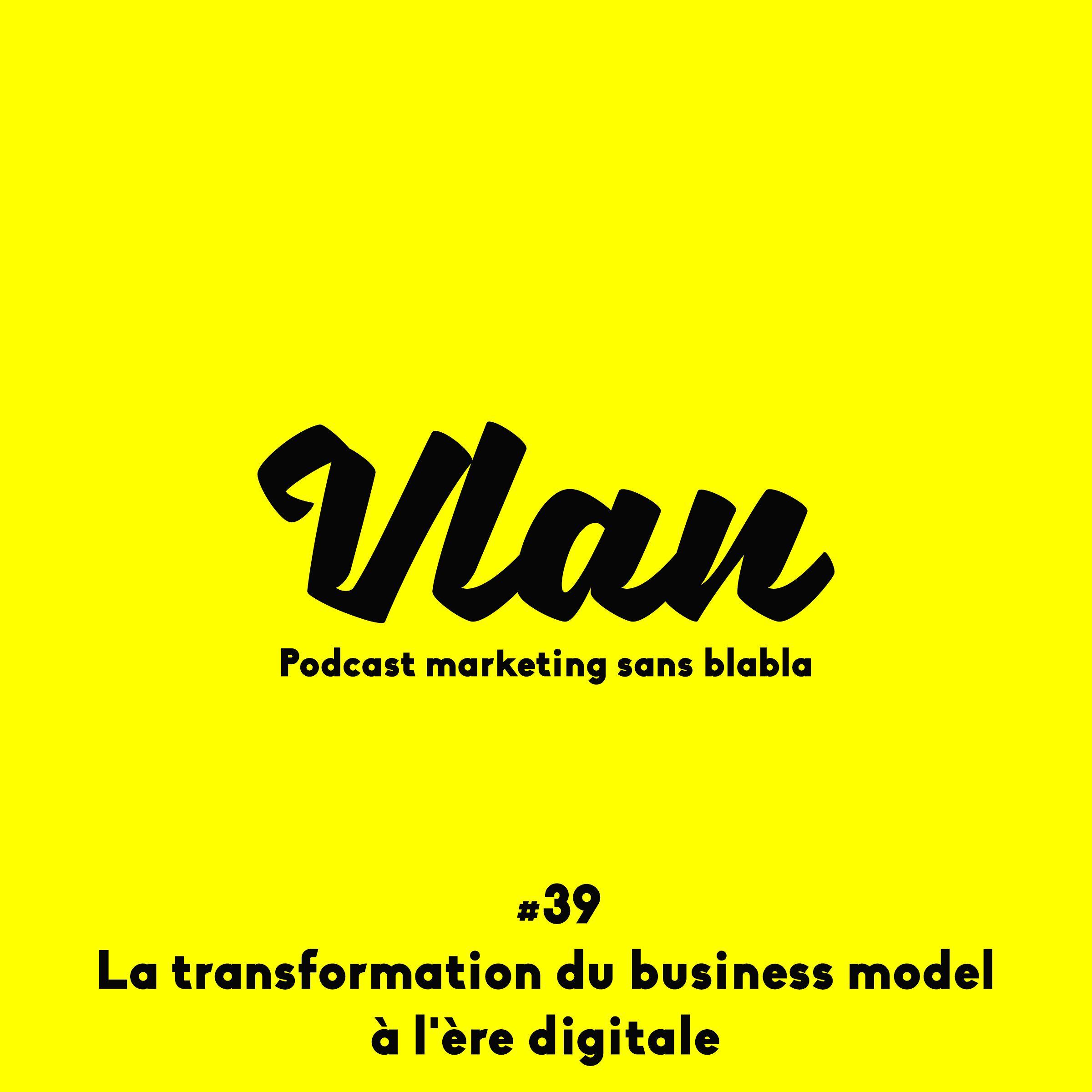 Vlan #39 La transformation du business model à l'ère digitale avec Eric Ducournau