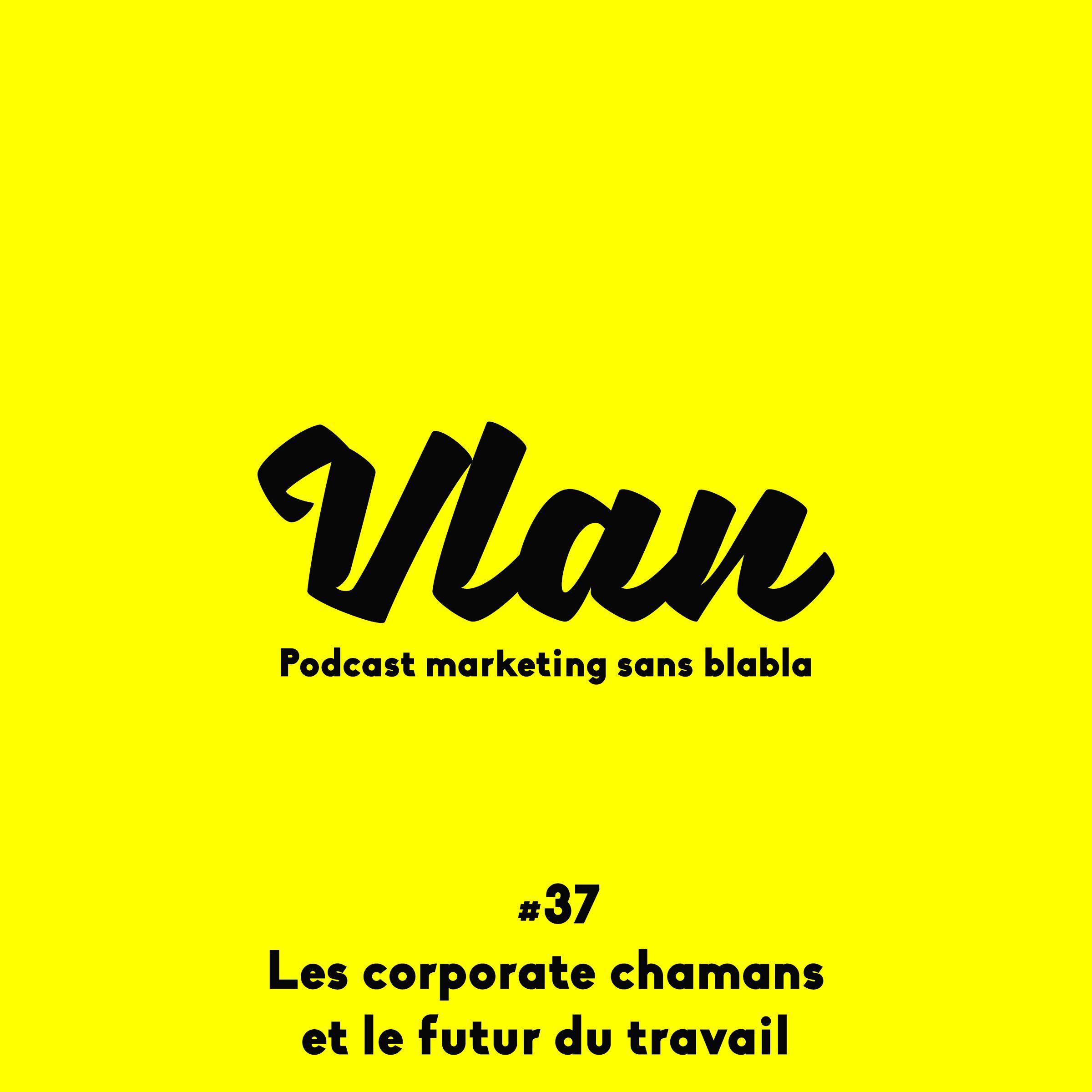 Vlan #37 Les chamans corporate et le futur du travail