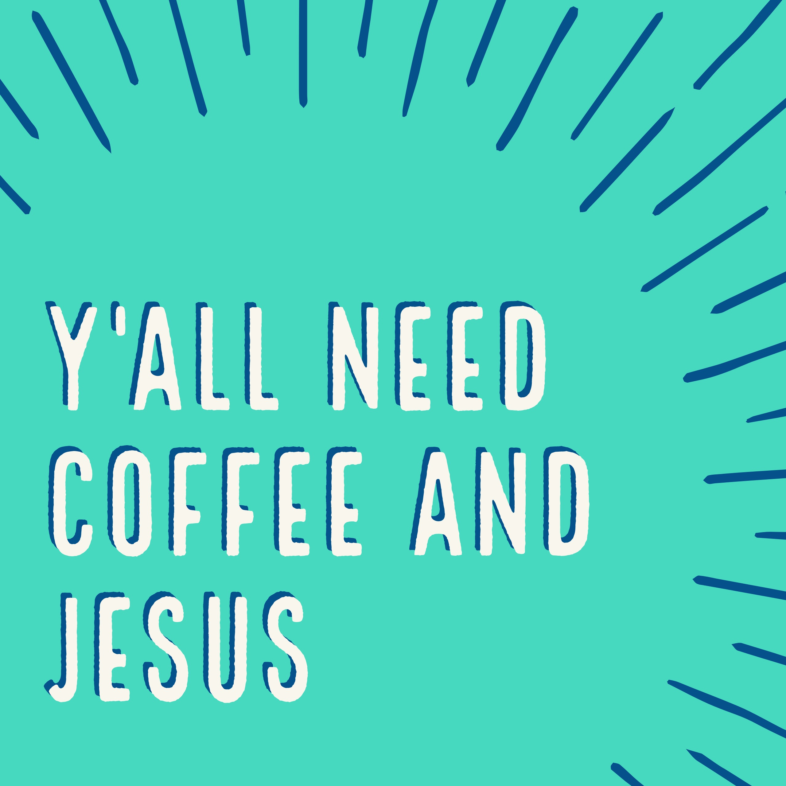 Y'all Need Coffee and Jesus