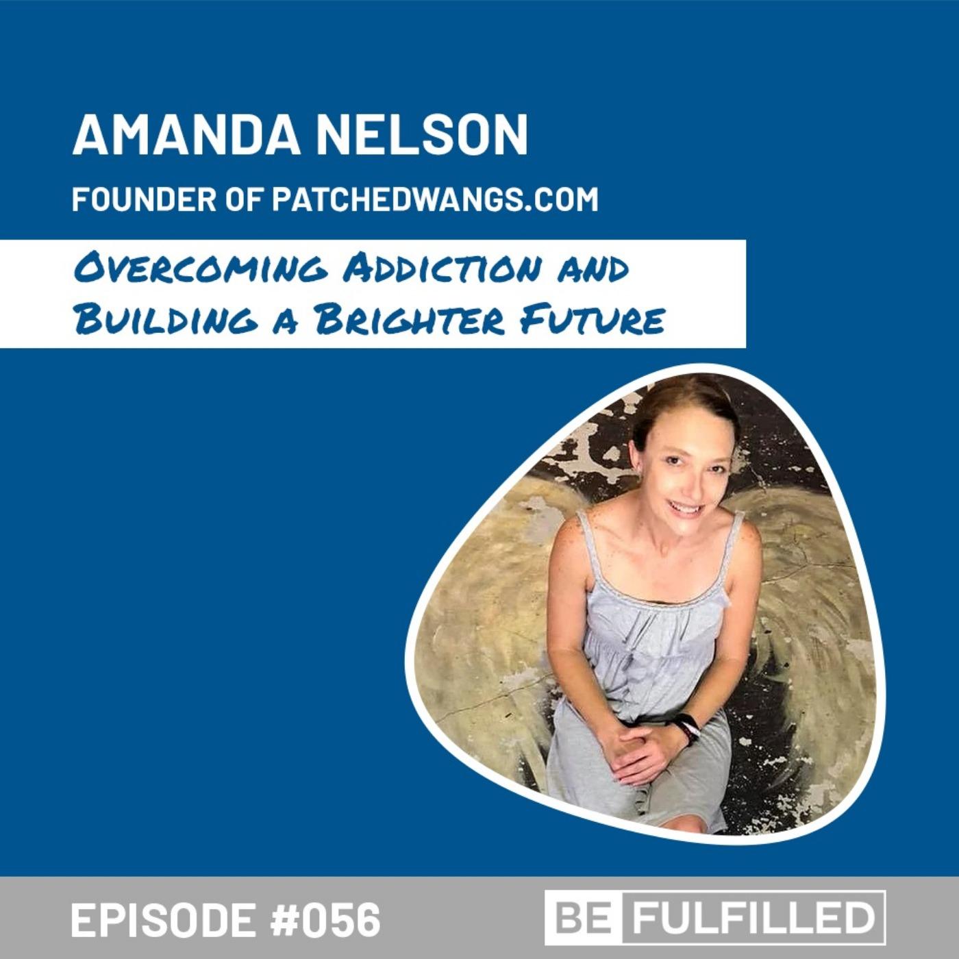 Overcoming Addiction and Building a Brighter Future - Amanda Nelson