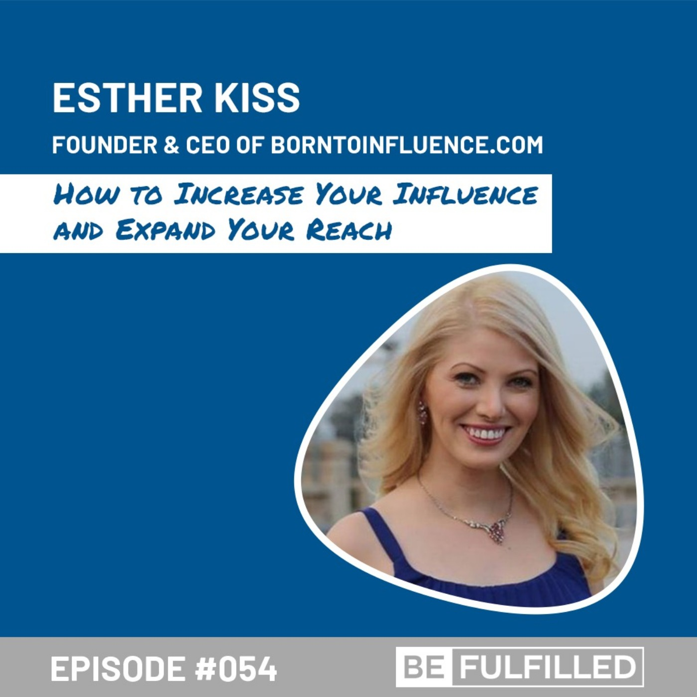 How to Increase Your Influence and Expand Your Reach - Esther Kiss
