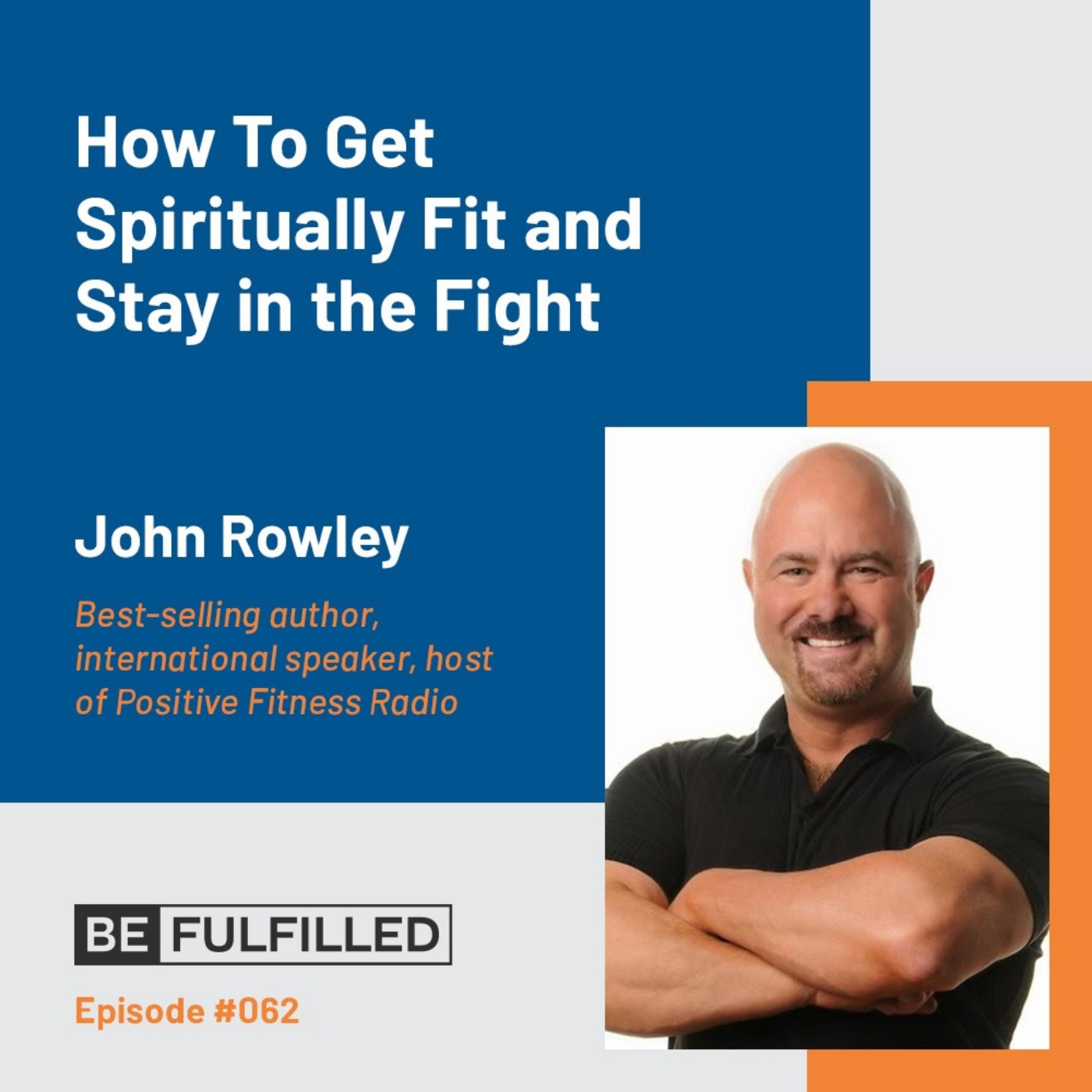 How To Get Spiritually Fit and Stay in the Fight - John Rowley