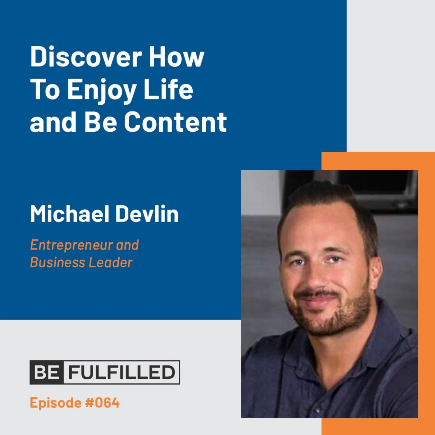 Discover How To Enjoy Life and Be Content - Michael Devlin