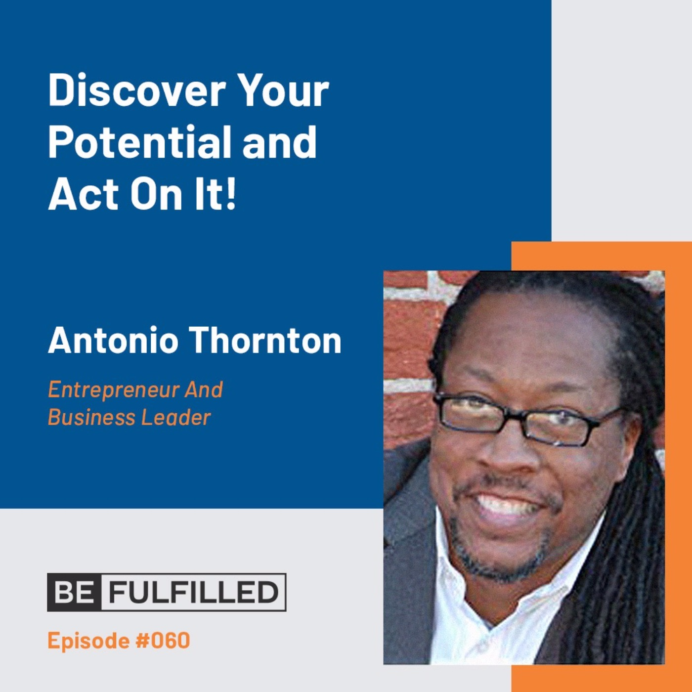 Discover Your Potential and Act On It! - Antonio Thornton