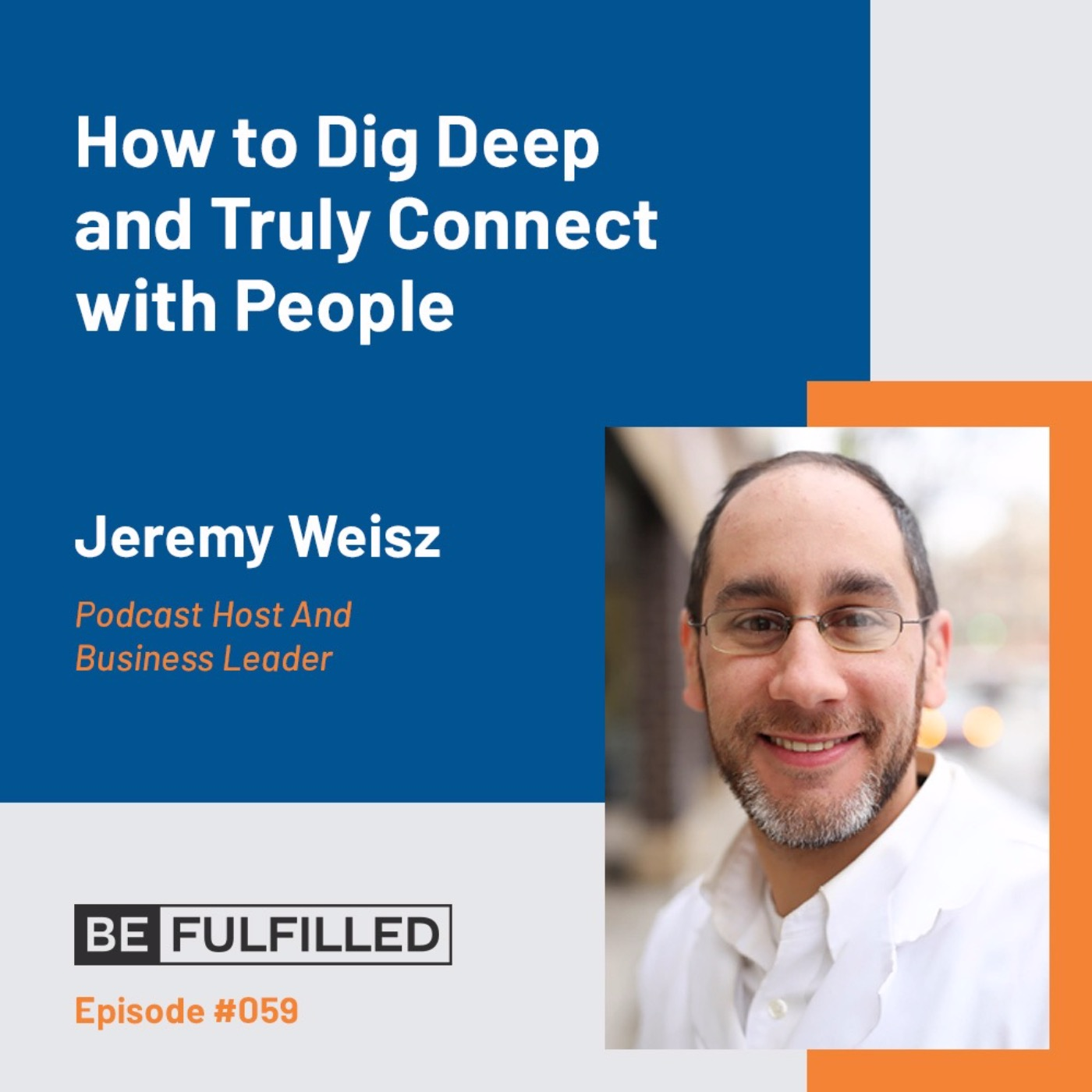 How to Dig Deep and Truly Connect with People - Jeremy Weisz