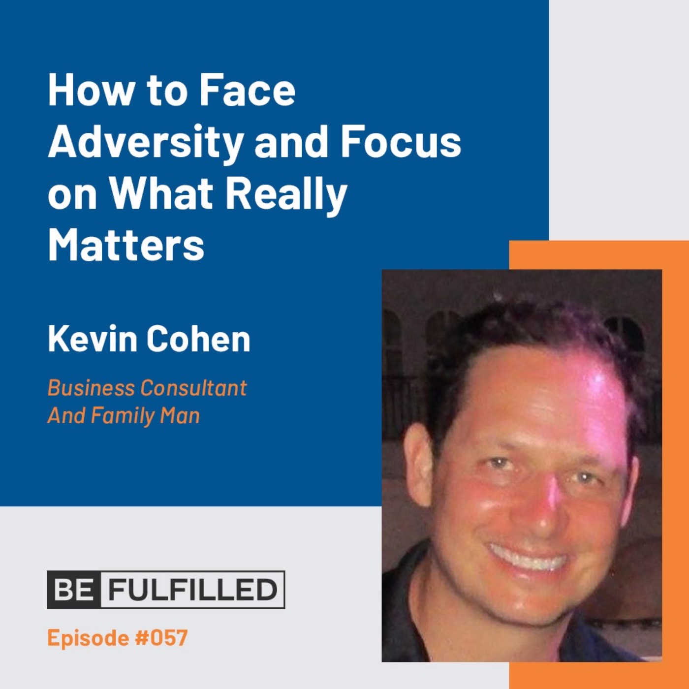 How to Face Adversity and Focus on What Really Matters - Kevin Cohen