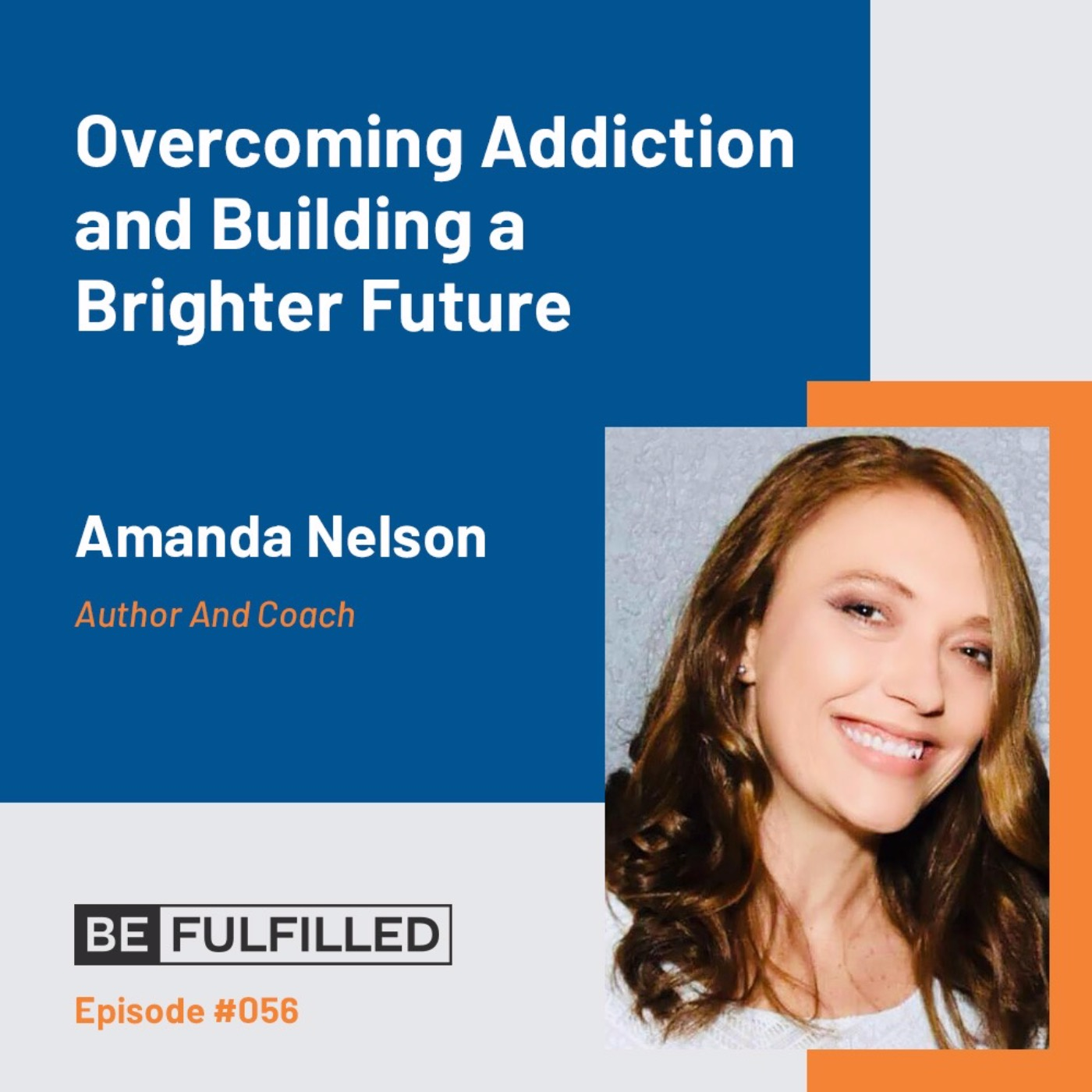 Overcoming Addiction and Building a Brighter Future - Amanda Nelson