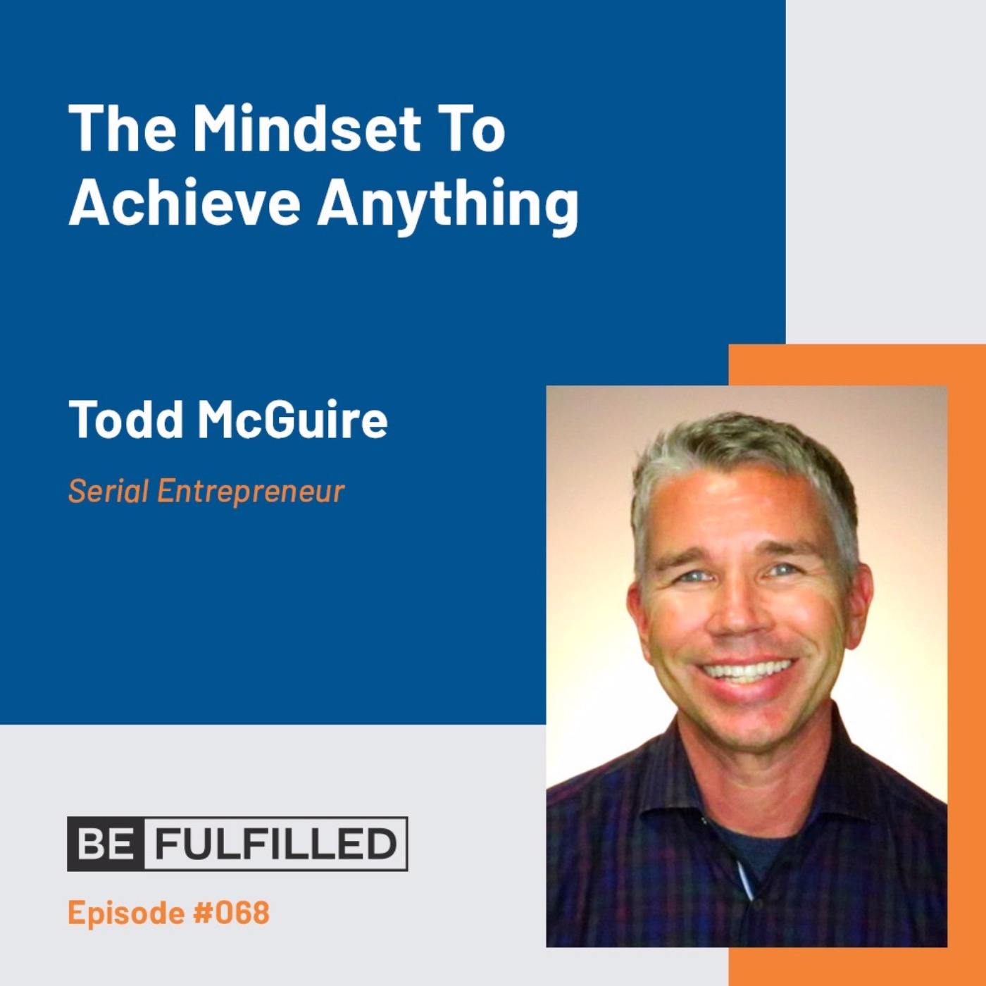 The Mindset To Achieve Anything - Todd McGuire
