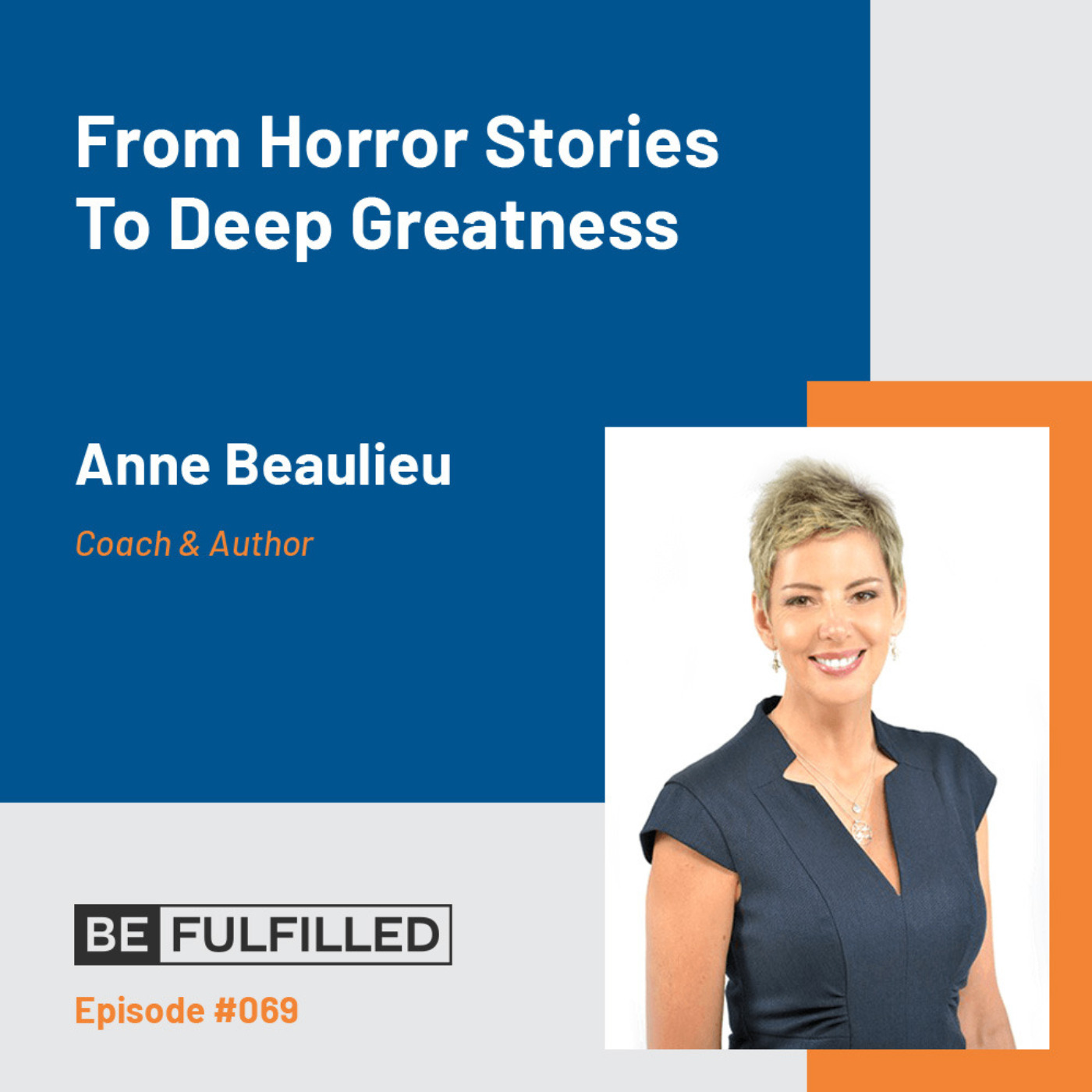 From Horror Stories To Deep Greatness - Anne Beaulieu