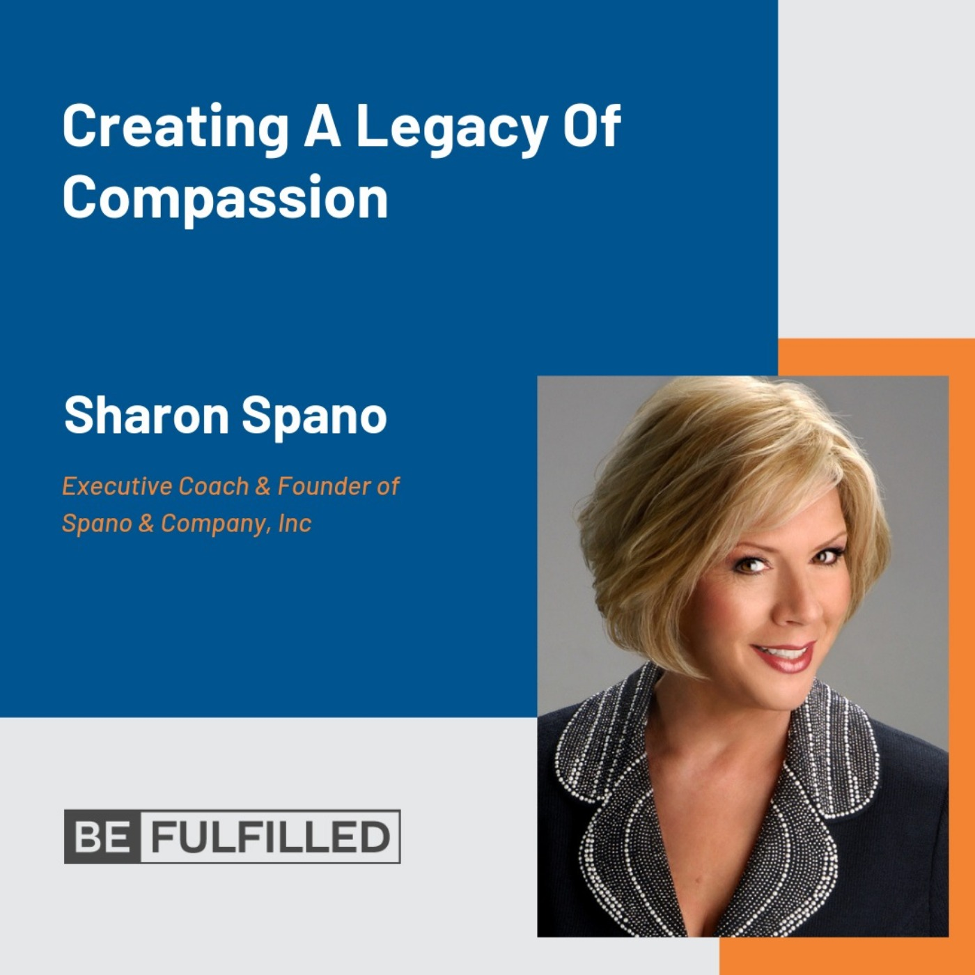 Creating A Legacy Of Compassion - Sharon Spano