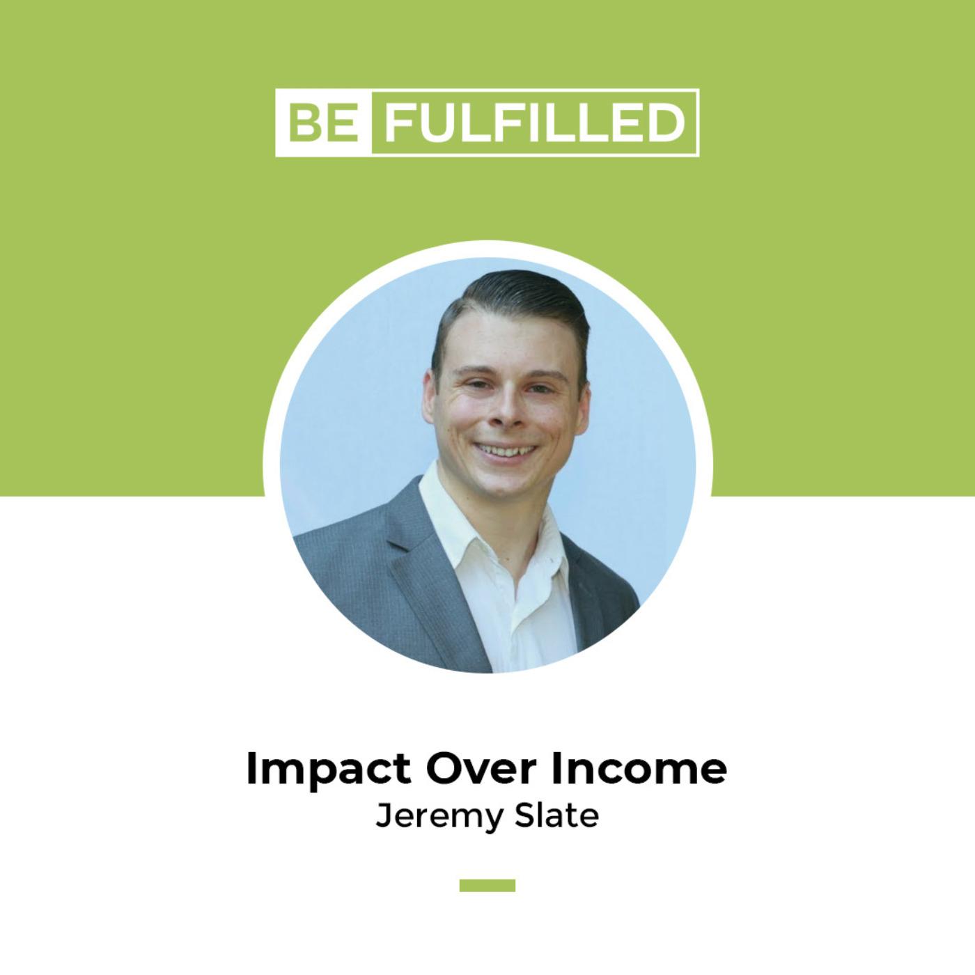 Impact Over Income - Jeremy Slate