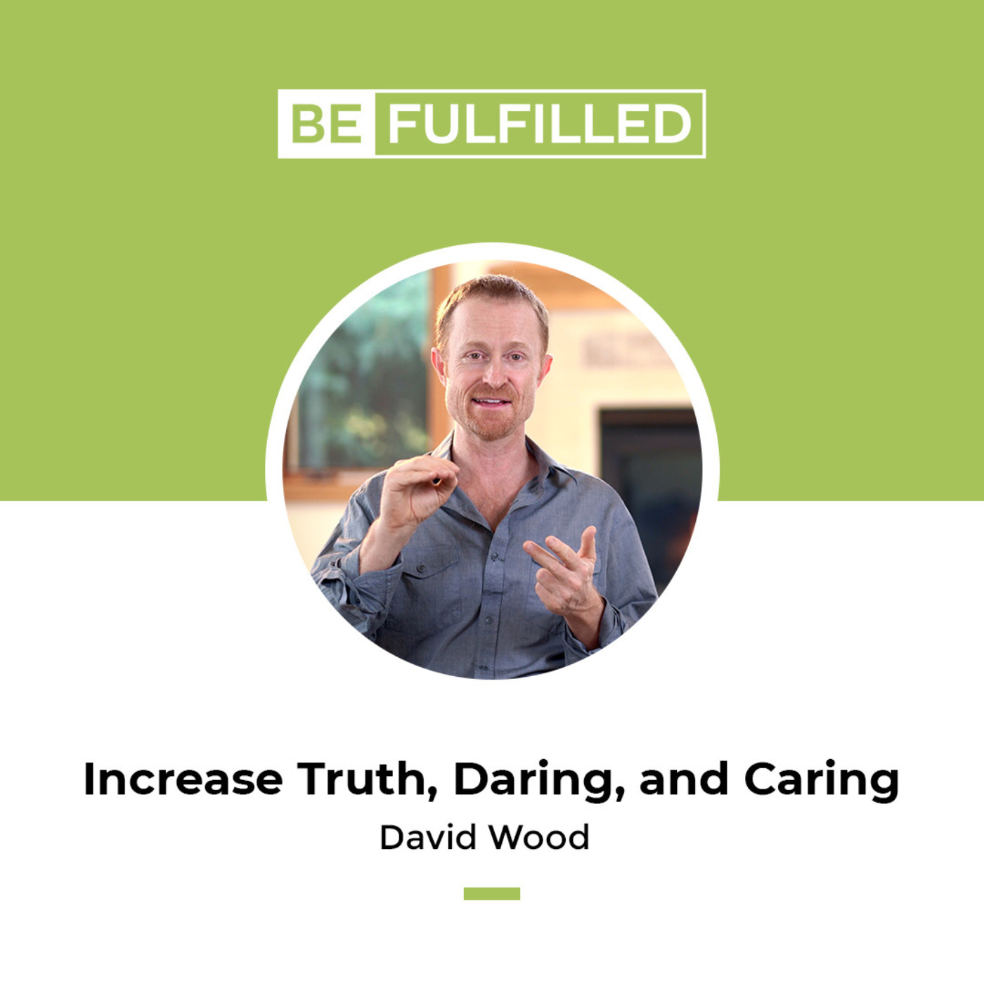 Increase Truth, Daring, and Caring - David Wood