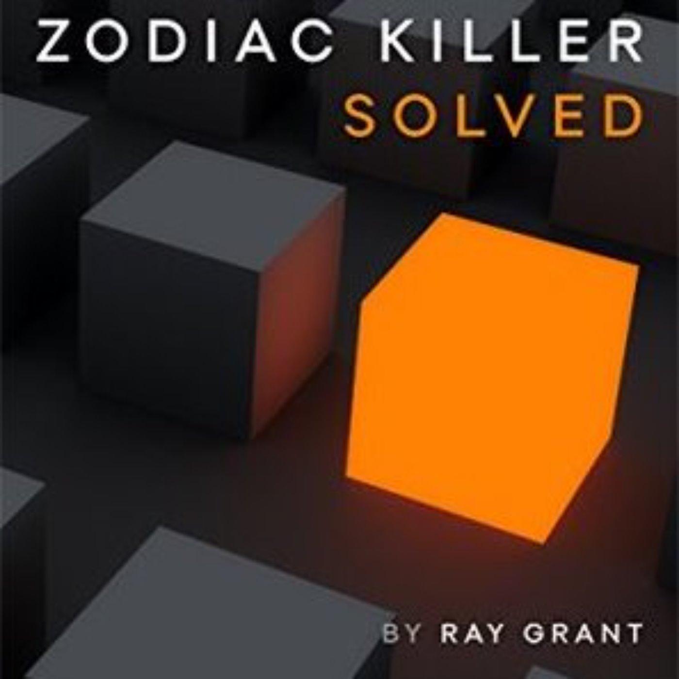 ZODIAC KILLER SOLVED - RAY GRANT 2015