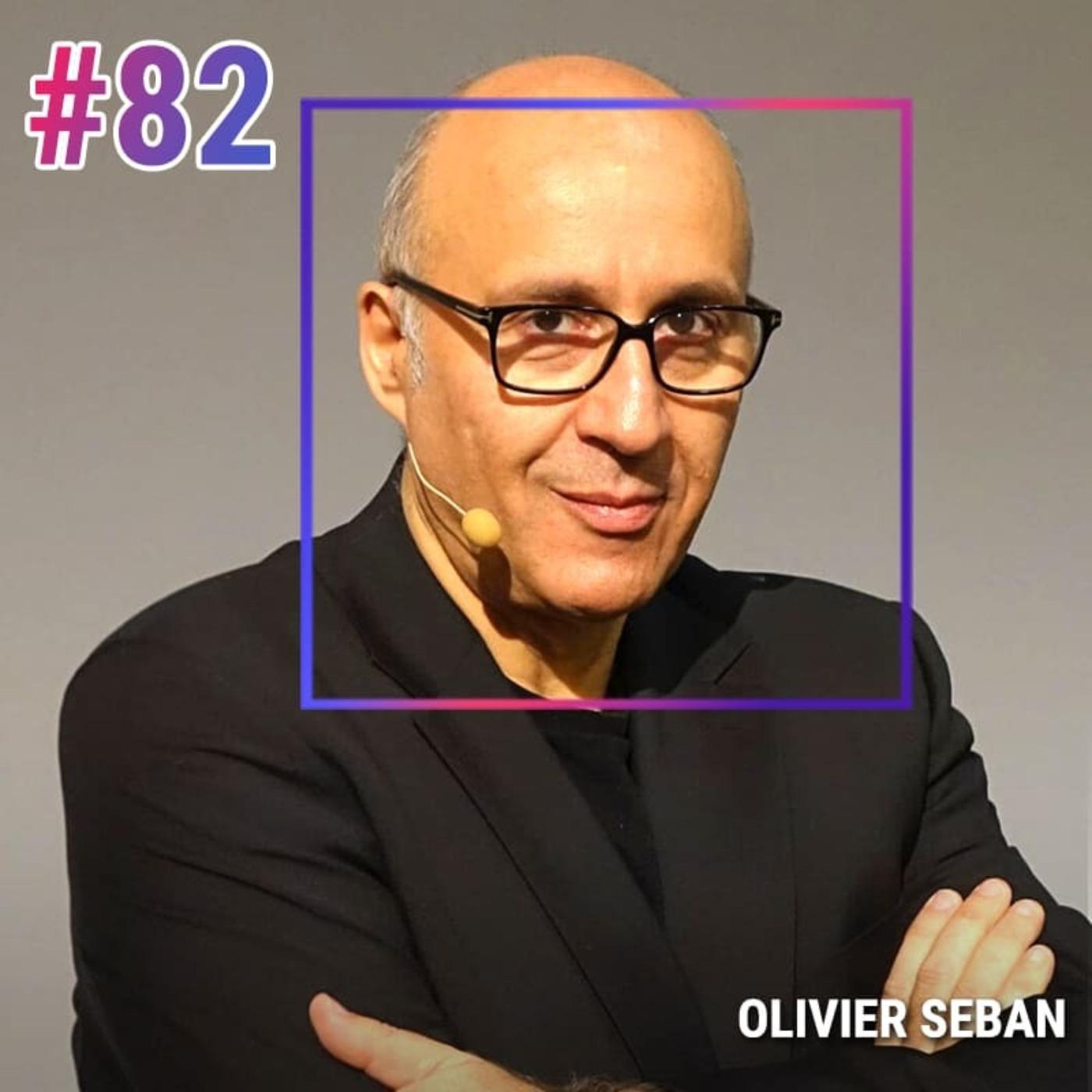 #82 OLIVIER SEBAN: L'ARGENT N'EST QUE LA MATÉRIALISATION DE VOTRE INGÉNIOSITÉ