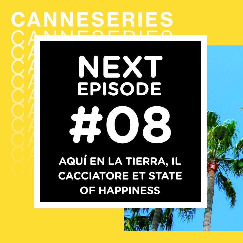 CanneSéries, jour 4 : Il Cacciatore, Aquí en la Tierra et State of Happiness