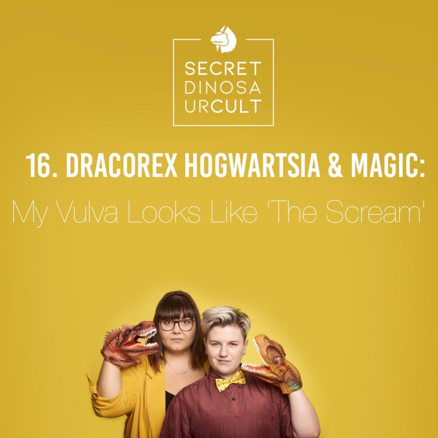 16. Dracorex Hogwartsia & Magic: My Vulva Looks Like 'The Scream'