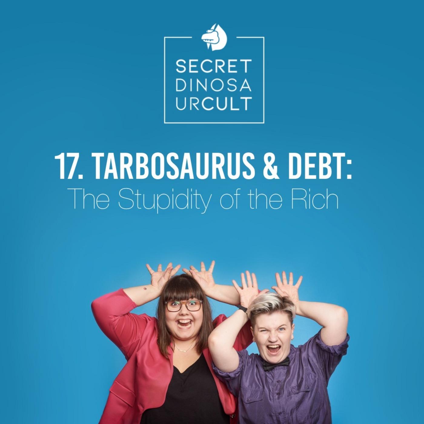 17. Tarbosaurus & Debt: The Stupidity of the Rich