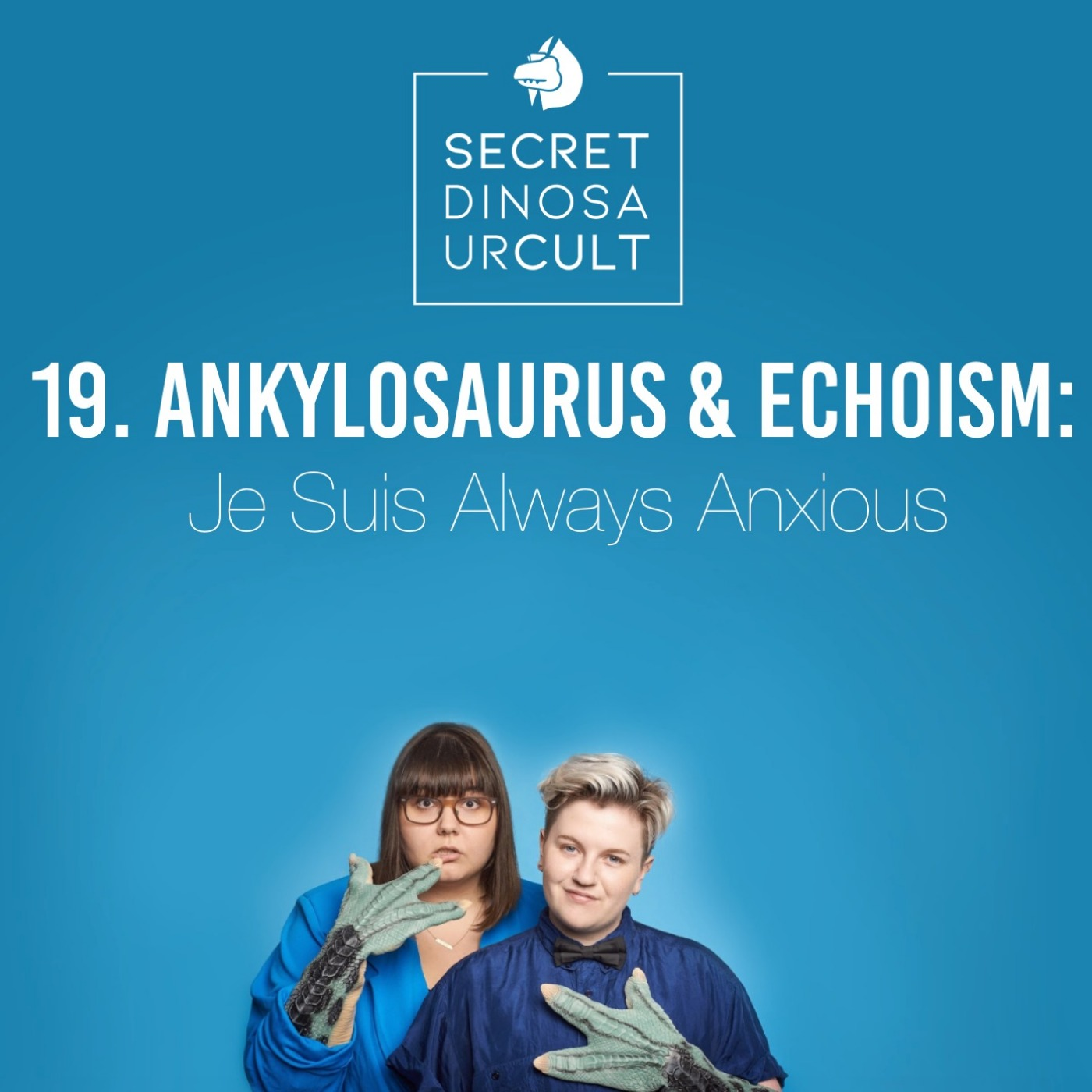 19. Ankylosaurus & Echoism: Je Suis Always Anxious